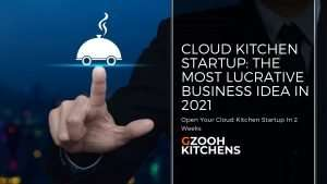 Cloud Kitchen Startup The Most Lucrative Business Idea in 2021